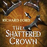 The Shattered Crown: Steelhaven, Book Two | Richard Ford
