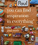 Paul Smith: You Can Find Inspiration in Everything, Hans Ulrich Obrist, James Flint, 1900828448