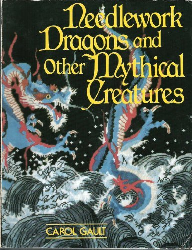 Needlework Dragons and Other Mythical Creatures