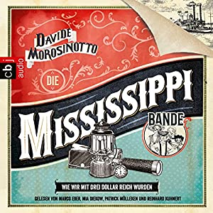 Die Mississippi-Bande: Wie wir mit drei Dollar reich wurden Hörbuch