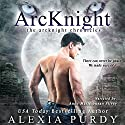 Ardent: The ArcKnight Chronicles, Book 1 Audiobook by Alexia Purdy Narrated by Anne Marie Susan Silvey