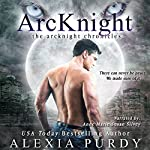 ArcKnight: The ArcKnight Chronicles, Book 1 | Alexia Purdy