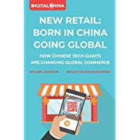New Retail Born in China Going Global: How Chinese Tech Giants Are Changing Global Commerce