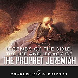 Legends of the Bible: The Life and Legacy of the Prophet Jeremiah Audiobook