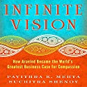 Infinite Vision: How Aravind Became the World's Greatest Business Case for Compassion Audiobook by Pavithra K. Mehta, Suchitra Shenoy Narrated by Pavithra K. Mehta