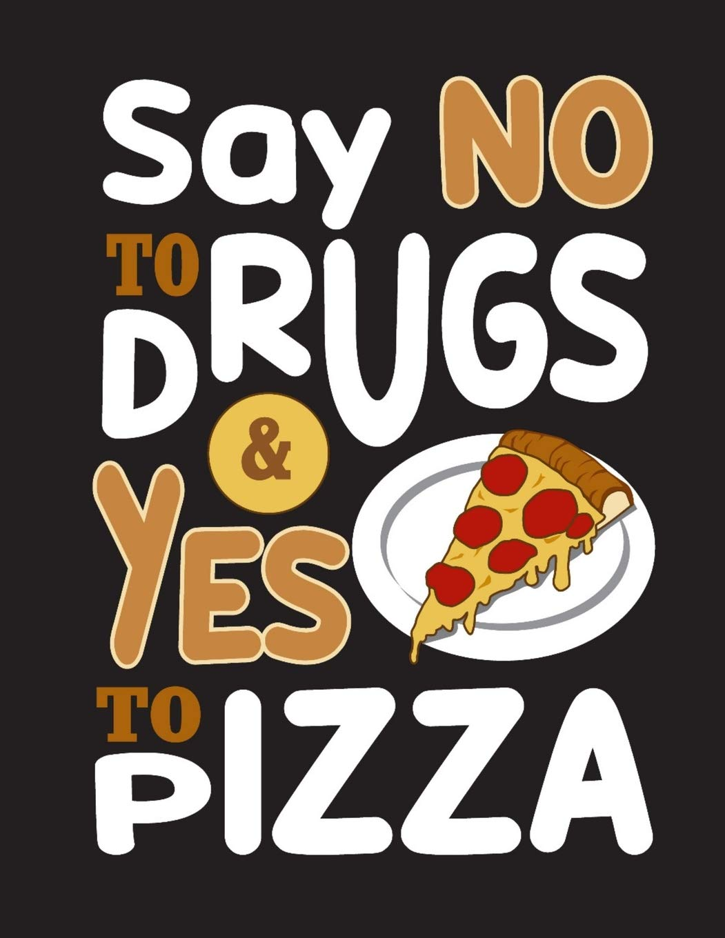 Say No To Drugs Yes To Pizza Become The Ultimate Pizza Expert With This Awesome Art Pizza Review Journal Gift Publishing Pinky Pizza 9781691611447 Books Amazon Ca