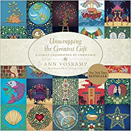 unwrapping the greatest gift a family celebration of christmas ann voskamp 0884557943436 amazoncom books