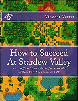 How to Succeed At Stardew Valley: An Unofficial Game Guide for