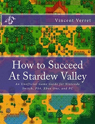 How To Succeed At Stardew Valley  An Unofficial Game Guide For Nintendo Switch  Ps4  Xbox One  And Pc