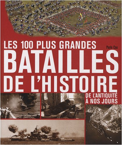 100 plus grandes batailles de lHistoire de lAntiquité à nos jours (French Edition) Paolo Cau