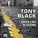 Truth Lies Bleeding Audiobook by Tony Black Narrated by Garth Cruickshank