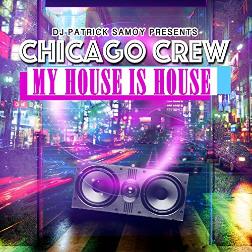 My house is house feat dj patrick samoy 90 39 s chicago for 90s chicago house music