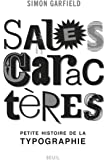 Sales Caractères. Petite histoire de la typographie