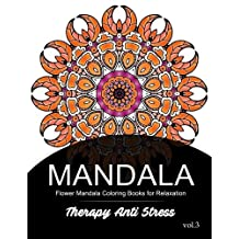 Mandala Therapy Anti Stress Vol.3: Flower Mandala Coloring book for Relaxation