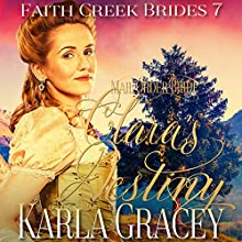 Mail Order Bride - Clara's Destiny: Faith Creek Brides, Book 7 Audiobook by Karla Gracey Narrated by Alan Taylor