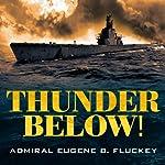 Thunder Below!: The USS Barb Revolutionizes Submarine Warfare in World War II | Eugene B. Fluckey