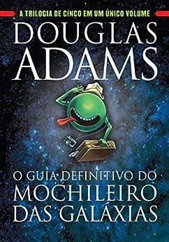 O guia definitivo do mochileiro das galáxias: A trilogia de cinco em um único volume por [Adams, Douglas]