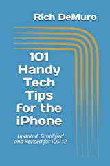101 Handy Tech Tips for the iPhone: Updated, Simplified and Revised for iOS 12 Paperback