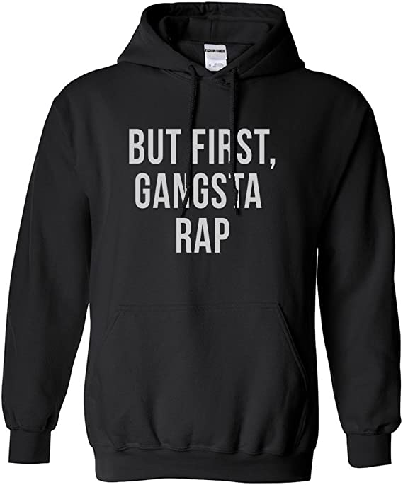 FASHIONISGREAT But First Gangsta Rap Music Unisex Pullover Hoodie