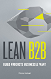 Lean B2B: Build Products Businesses Want (Lean Startup in B2B)