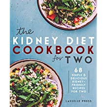 Kidney Diet Cookbook for Two: 68 Simple & Delicious Kidney-Friendly Recipes For Two (The Kidney Diet & Kidney Disease Cookbook Series)