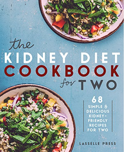 Kidney Diet Cookbook for Two: 68 Simple & Delicious Kidney-Friendly Recipes For Two (The Kidney Diet & Kidney Disease Cookbook Series) by Lasselle Press