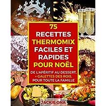 75 Recettes Thermomix Faciles et Rapides Pour Noel: De l'apéritif au dessert, + galettes des rois, pour toute la familles (French Edition)