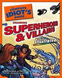 The Complete Idiot's Guide to Drawing Superheroes and Villains Illustrated (Complete Idiot's Guide to)