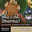 What is the Dharma?: The essential teachings of the Buddha Audiobook by Urgyen Sangharakshita Narrated by  Jinananda
