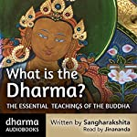 What is the Dharma?: The essential teachings of the Buddha | Urgyen Sangharakshita