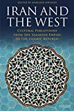 Iran and the West: Cultural Perceptions from the Sasanian Empire to the Islamic Republic (International Library of Iranian Studies)