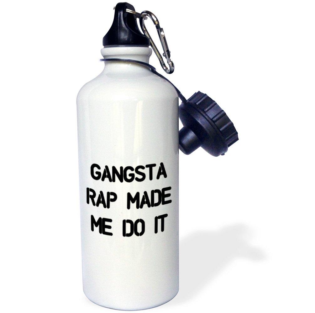 21 oz 3dRose wb/_223136/_1 Gangsta Rap Made Me Do It Sports Water Bottle White