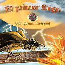El Primer Fuego: Una Leyenda Chéroqui [The First Fire: A Cherokee Legend]