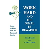 Work Hard and You Shall be Rewarded: Urban Folklore from the Paperwork Empire (Humor in Life and Letters)