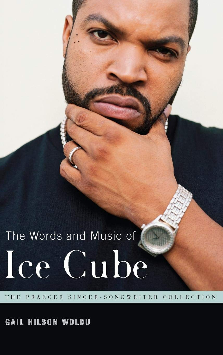 The Words and Music of Ice Cube: Gail Hilson Woldu