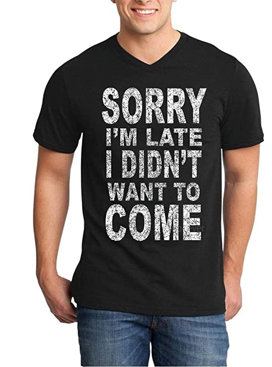 42e821d7 Amazon.com: Shop4Ever Sorry I'm Late I Didn't Want to Come Men's V-Neck  T-Shirt Sayings Shirts: Clothing