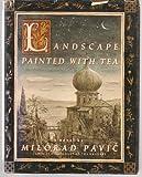 Landscape Painted with Tea, Milorad Pavic, 0394582179