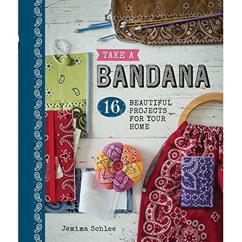 Take a Bandana: 16 Beautiful Projects for Your -