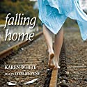 Falling Home Audiobook by Karen White Narrated by Lyssa Browne