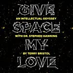 Give Space My Love: An Intellectual Odyssey with Dr. Stephen Hawking | Terry Bristol