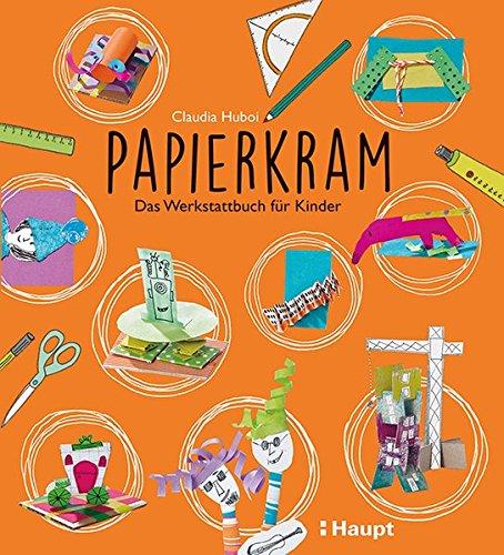 Papierkram: Das Werkstattbuch für Kinder