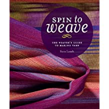 Spin to Weave: The Weaver's Guide to Making Yarn