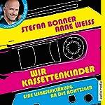 Wir Kassettenkinder: Eine Liebeserklärung an die Achtziger | Stefan Bonner,Anne Weiss