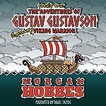 The Totally True Adventures of Gustav Gustavson: Legendary Viking Warrior | Morgan Hobbes