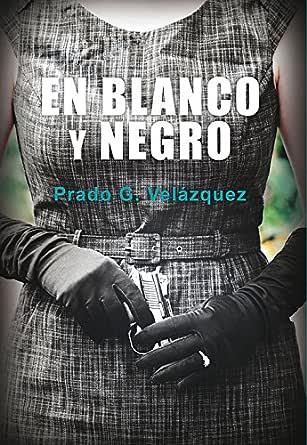 En blanco y negro eBook: Velázquez, Prado G., Prado G. Velázquez ...