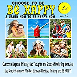 Choose To Be Happy and Learn How To Be Happy Now