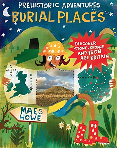 Burial Places: Discover Stone, Bronze and Iron Age Britain