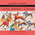 The Long Knives Are Crying: A Lakota Western Audiobook by Joseph M. Marshall Narrated by Joseph M. Marshall