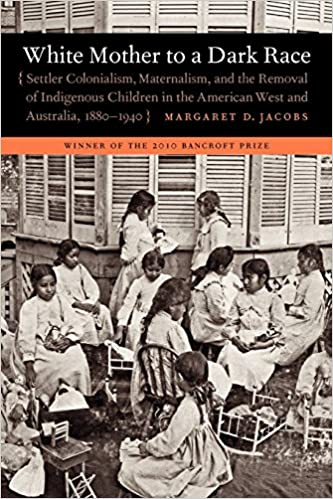 White Mother to a Dark Race: Settler Colonialism, Maternalism, and the Removal of Indigenous Children in the American West and Australia, 1880-1940 cover