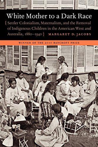(White Mother to a Dark Race: Settler Colonialism, Maternalism, and the Removal of Indigenous Children in the American West and Australia, 1880-1940)